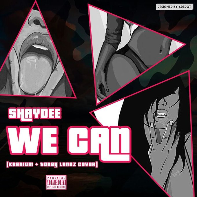 C4Y XB4WQAAYg s - Shaydee Covers Kranium & Tory Lanez 'We Can' and  Is A Lit One | LISTEN