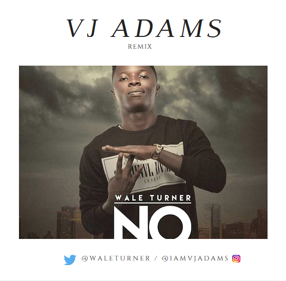 Photo of Music: Wale Turner ft. VJ Adams – 'No' (Remix) (Download)