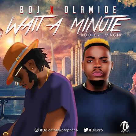 BOJ Ft  Olamide   Wait A Minute OkayNG - MUSIC: BOJ ft. Olamide - 'Wait A Minute' | LISTEN
