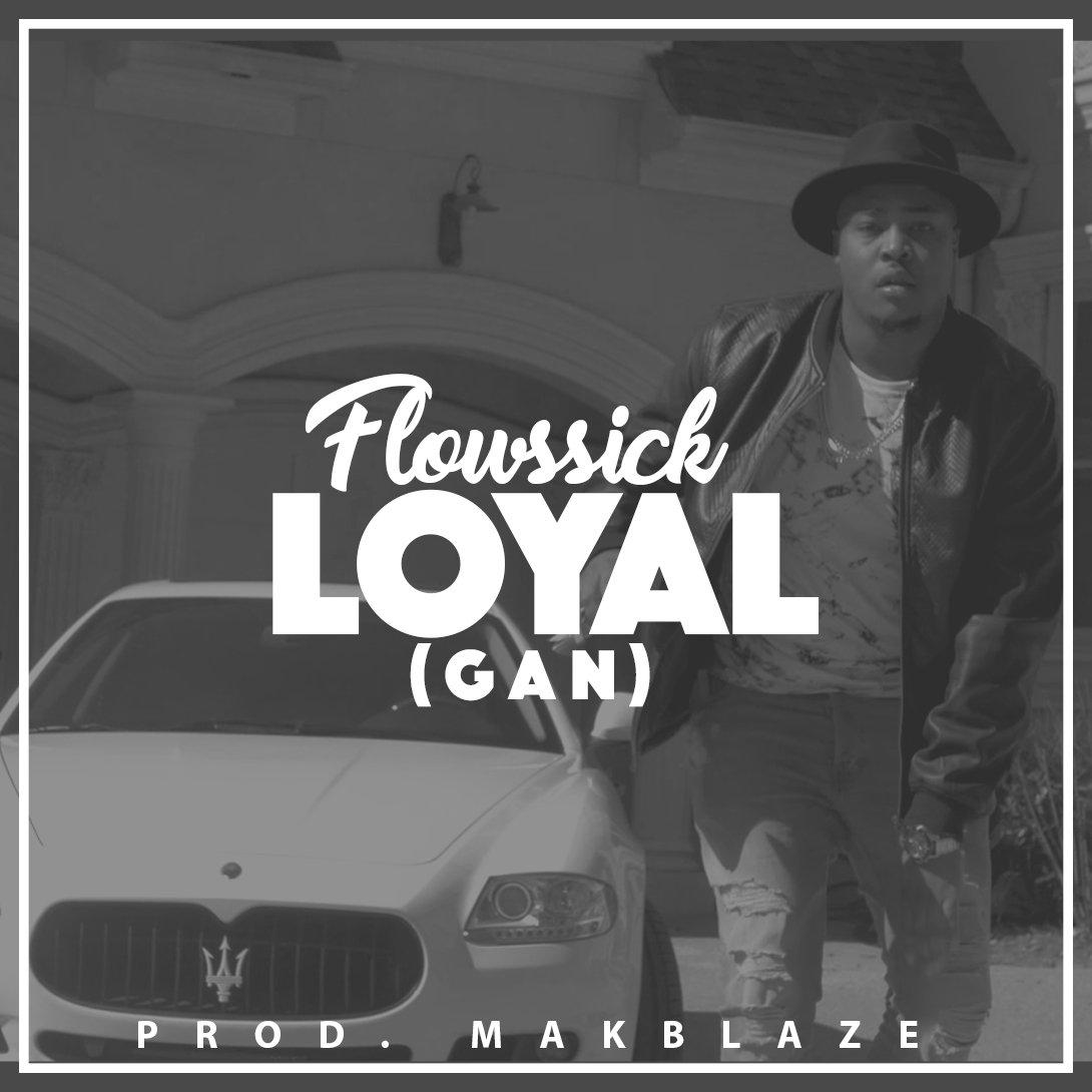 Flowssick Loyal OkayNG - VIDEO: Flowssick - 'Loyal' | WATCH