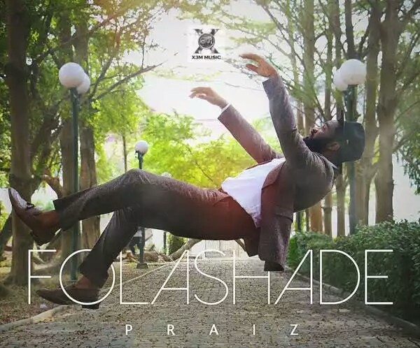 Folashade OkayNG - MUSIC: Praiz – 'Folashade' | LISTEN