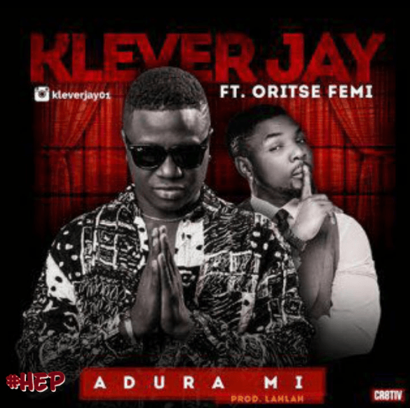 Klever Jay Adura Mi - MUSIC: Klever Jay ft. Oritse Femi – 'Adura Mi' | LISTEN