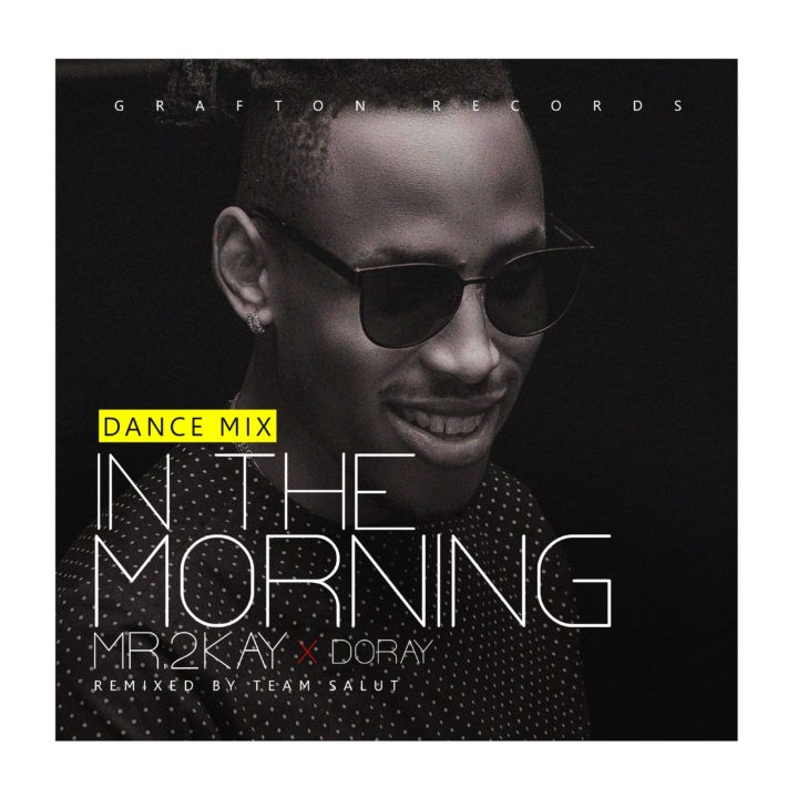 Photo of Music: Mr 2Kay x Doray – 'In The Morning' (Dance Mix) | LISTEN