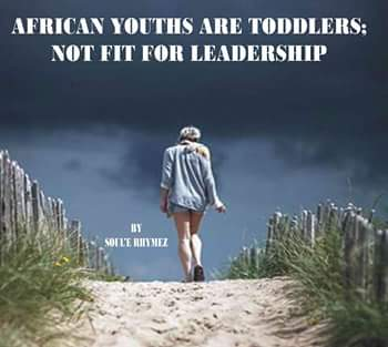 16831152 1769594093358737 8015432774992065705 n 1 - African Youths Are Toddlers; Not Fit For Leadership! - Soul'e Rhymez Writes
