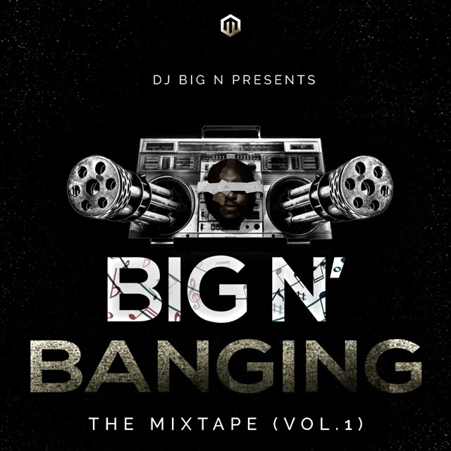Photo of MIXTAPE: DJ BigN – 'Big N Banging The Mixtape (Vol 1)'   LISTEN