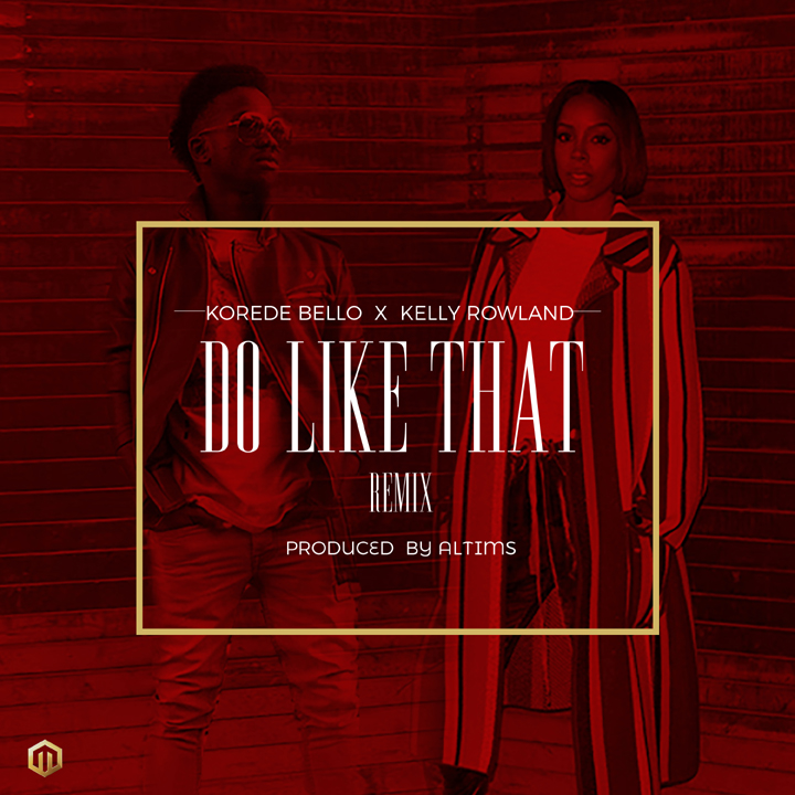 Photo of MUSIC: Korede Bello ft. Kelly Rowland – 'Do Like That (Remix)' | LISTEN