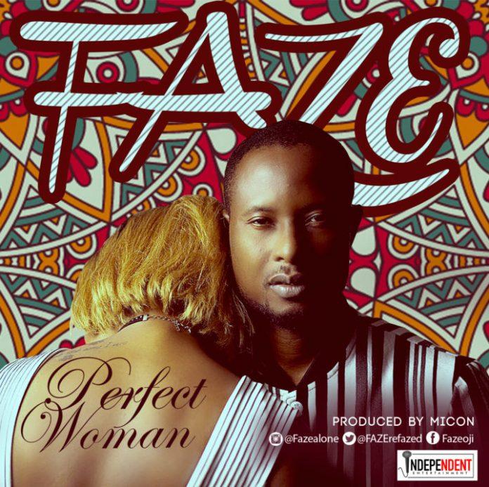 Faze Perfect Woman OkayNG - MUSIC: Faze – 'Perfect Woman' | LISTEN