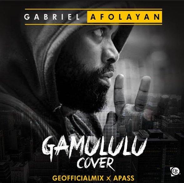 Gabrial Afolayan Gamululu Cover - MUSIC: Gabriel Afolayan - 'Gamululu' (Apass Cover) | LISTEN