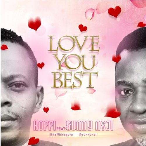 Photo of MUSIC: Koffi ft. Sunny Neji – 'Love You Best' | LISTEN