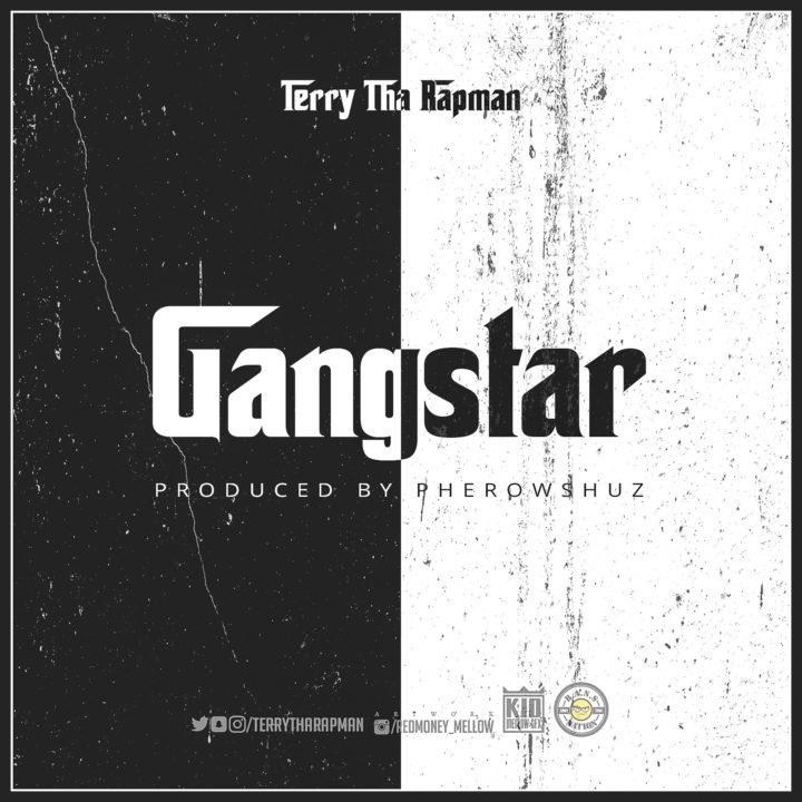 TR Gangstar OkayNG - MUSIC: T.R (Terry Tha Rapman) – 'Gangstar' | LISTEN