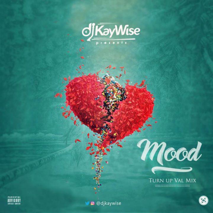 Photo of MIXTAPE: DJ Kaywise – 'Mood (#TurnUpValMix)' | LISTEN
