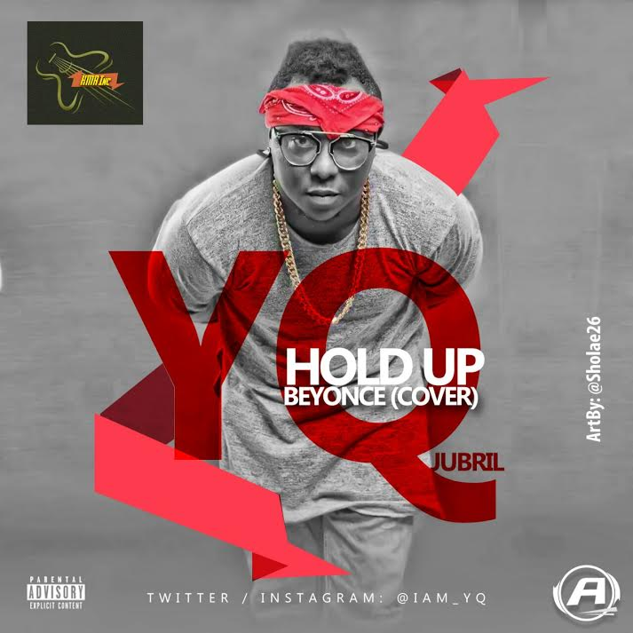 YQ Hold Up Beyonce Cover OkayNG - MUSIC: YQ - 'Hold Up (Beyonce Cover)' | LISTEN