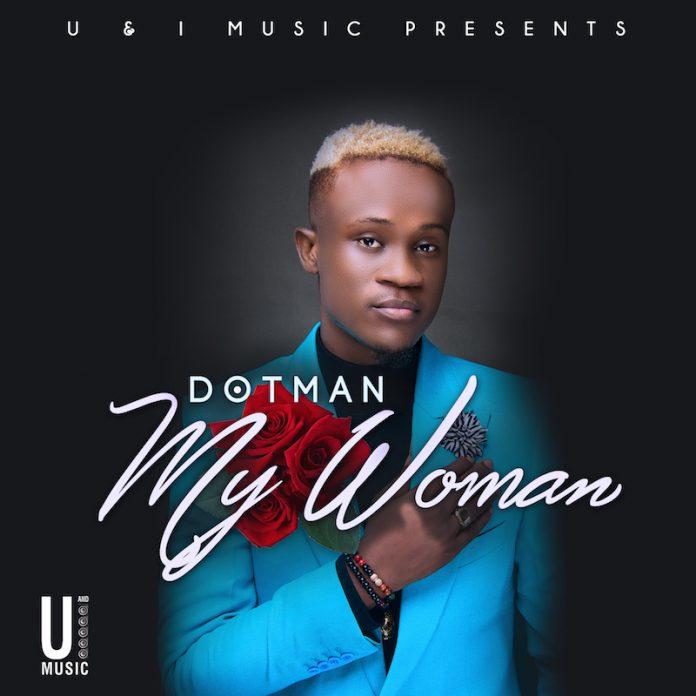 dotman my woman art 696x696 - MUSIC: Dotman – 'My Woman' | LISTEN