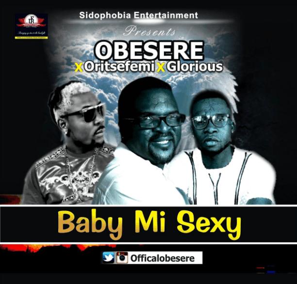 Photo of MUSIC: Obesere ft. Oritse Femi & Glorious – 'Baby Mi Sexy'