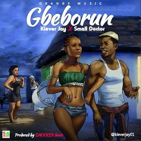 Klever Jay Small Doctor Gbeborun OkayNG - MUSIC: Klever Jay ft. Small Doctor - 'Gbeborun'