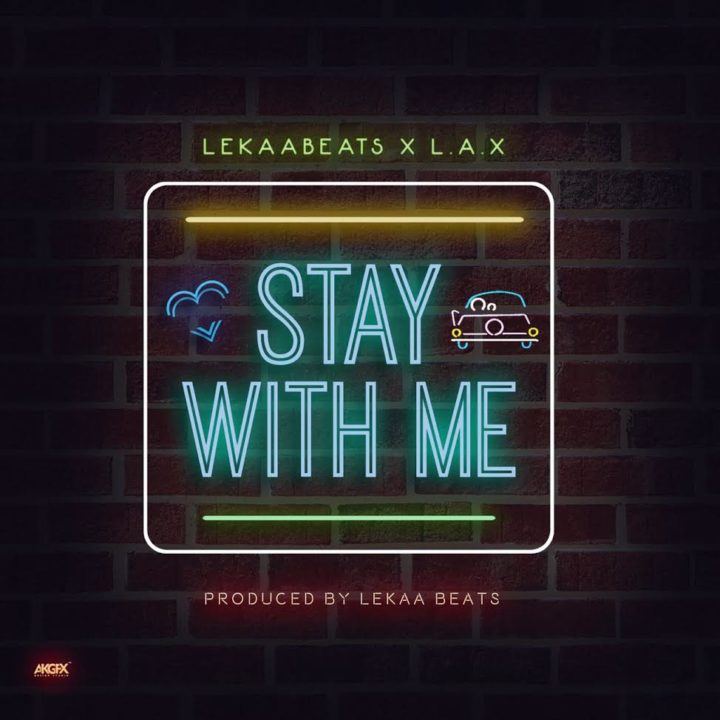 Photo of MUSIC: Lekaa Beats x L.A.X – 'Stay With Me'