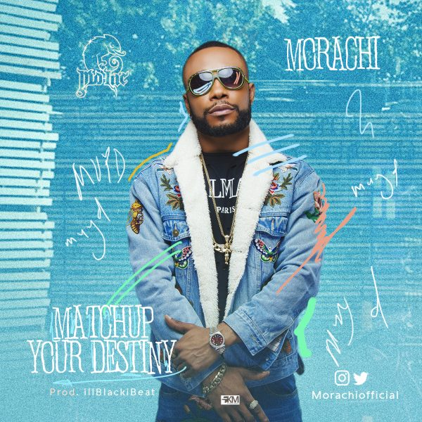 Photo of MUSIC: Morachi – 'Match Up Your Destiny'