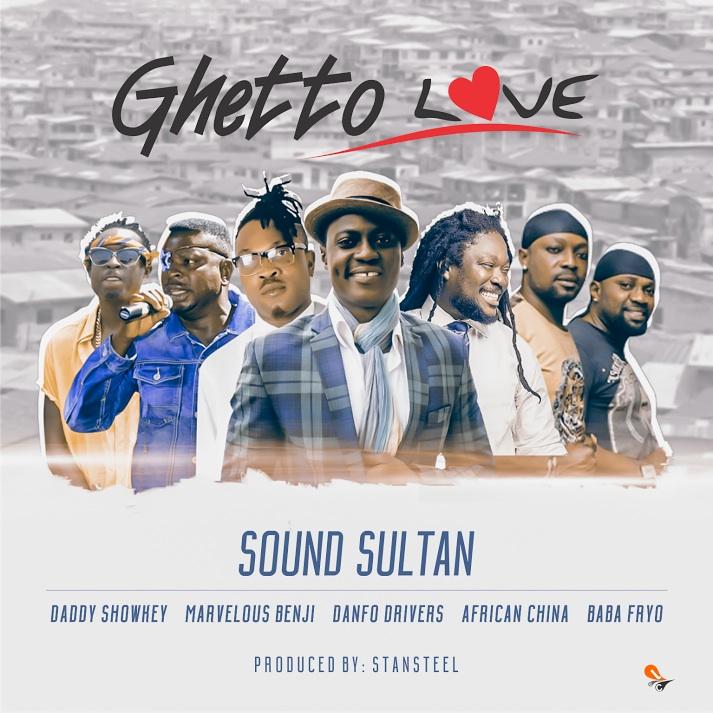 Sound Sultan Ghetto Love - MUSIC: Sound Sultan ft. Daddy Showkey, Marvelous Benji, Danfo Drivers, African China & Baba Fryo - 'Ghetto Love'