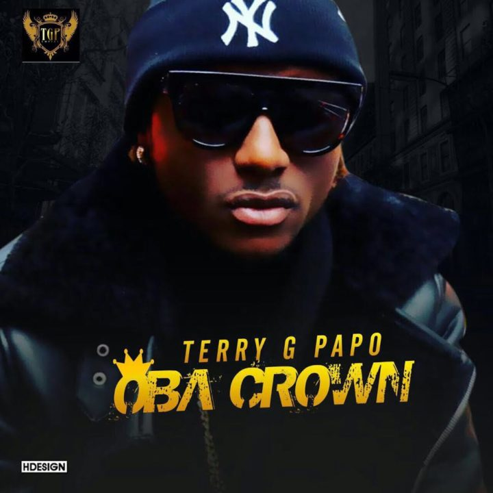 Terry G Papo Oba Crown 720x720 - MUSIC: Terry G Papo (Terry G) - 'Oba Crown'