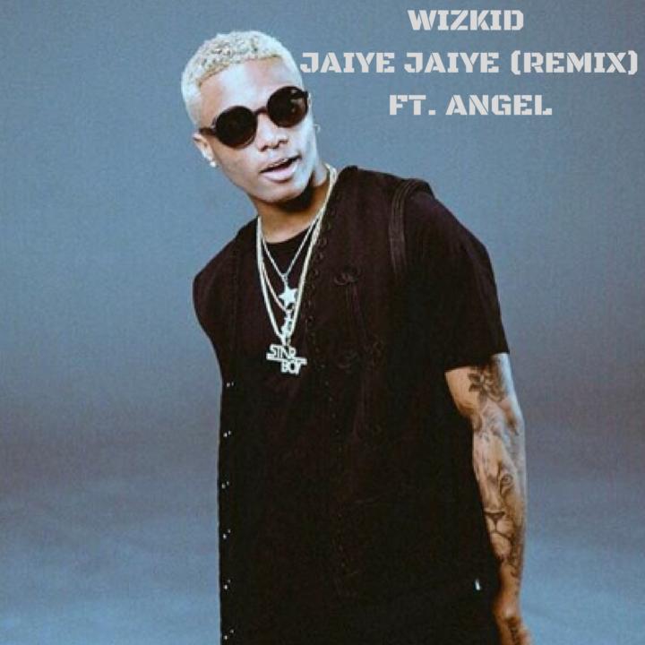 Photo of MUSIC: Wizkid ft. Angel – 'Jaiye Jaiye (Remix)' (International Version)