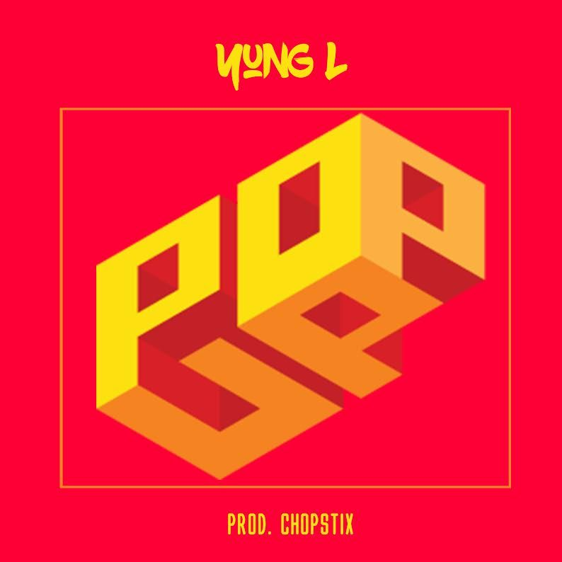 Yung L Pop Up OkayNG - MUSIC: Yung L – 'Pop Up'