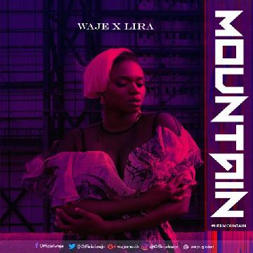wajee - MUSIC: Waje ft. Lira – 'Mountain'