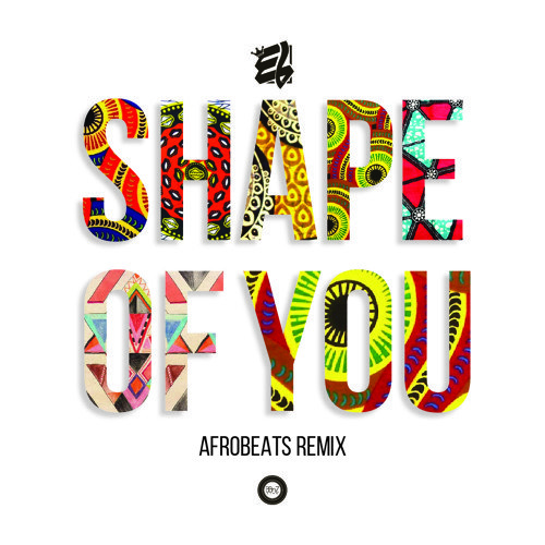 E.L Shape Of You Afrobeats Remix - MUSIC: E.L – 'Shape Of You' (Afrobeats Remix)