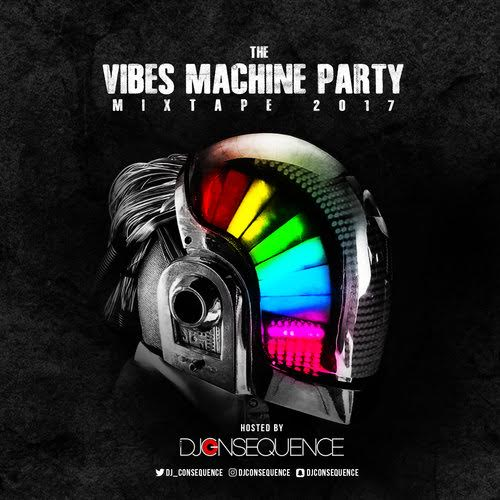 DJ Consequence The Vibes Machine Party - MIXTAPE: DJ Consequence - 'The Vibes Machine Party 2017'