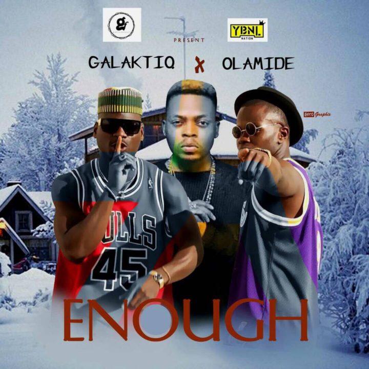 Galaktiq Olamide Enough - MUSIC: Galaktiq ft. Olamide – 'Enough'