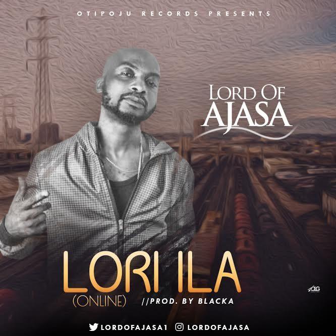 Lori Ila Online - MUSIC: Lord Of Ajasa - 'Lori Ila (Online)'