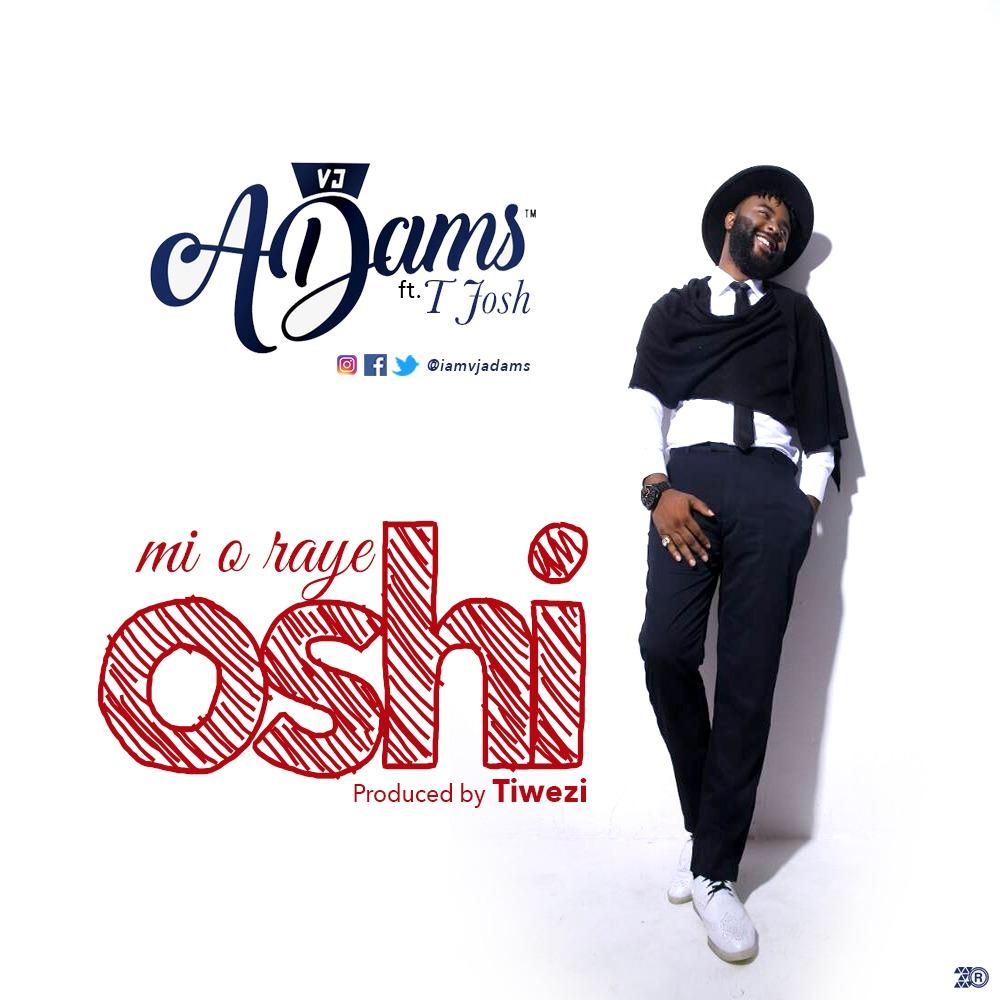 Mi O Raye - LISTEN: VJ Adams ft. T-Josh – 'Mi O Raye Oshi' | (MUSIC)