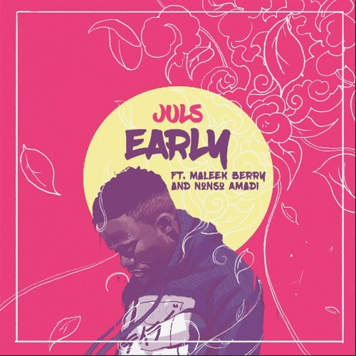 artworks 000220628076 2es9nt t500x500 - MUSIC: Juls ft. Maleek Berry & Nonso Amadi - 'Early'