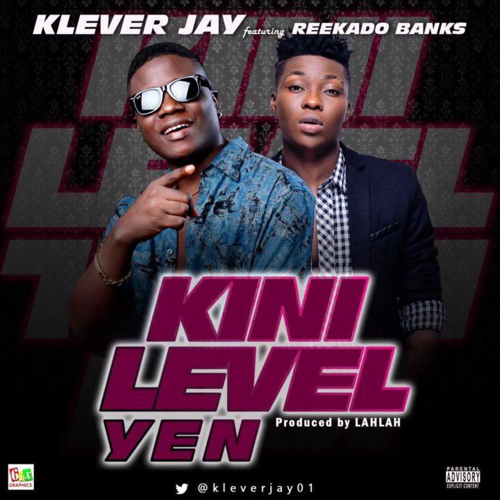 klever - MUSIC: Klever Jay ft. Reekado Banks – 'Kini Level Yen'
