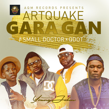 Photo of LISTEN: ArtQuake ft. Small Doctor x Q-Dot – 'Gara Gan' (MUSIC)