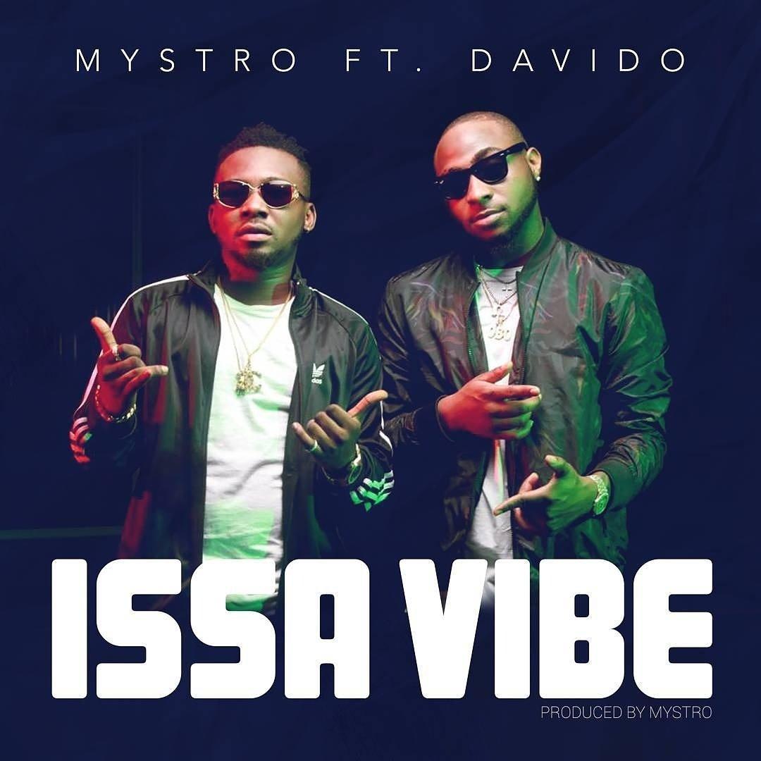 Issa vibe - MUSIC: Mystro ft. Davido – 'Issa Vibe'