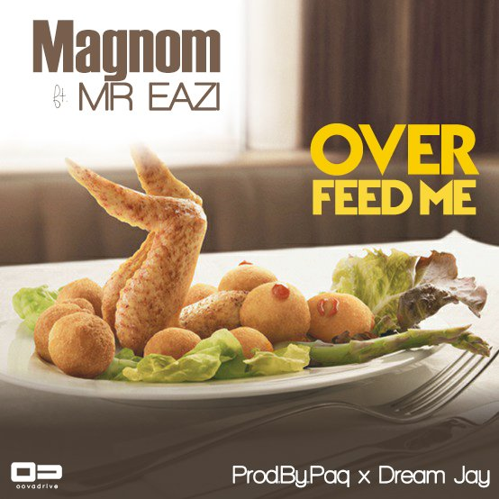 Over Feed Me - MUSIC: Magnom ft. Mr Eazi – 'Over Feed Me'