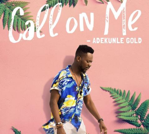 Adekunle Gold - 'Call On Me'