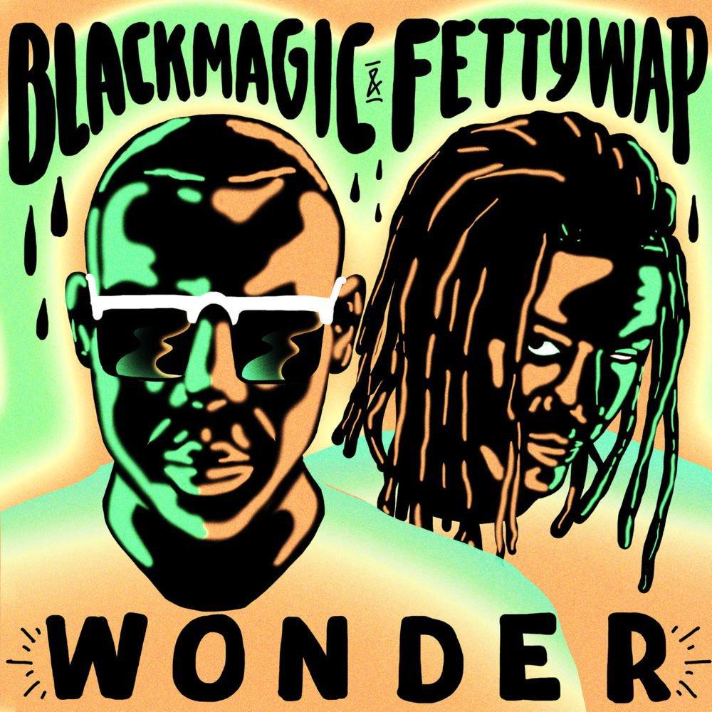 Blackmagic Fetty Wap E28093 Wonder - MUSIC: Blackmagic ft. Fetty Wap – 'Wonder'