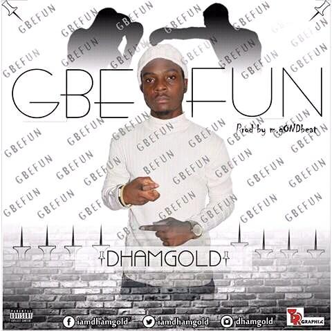 Gbefun 1 - MUSIC: Dhamgold - 'Gbefun'