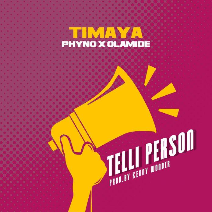 Timaya Telli Person feat. Phyno Olamide - VIDEO: Timaya ft. Phyno & Olamide – 'Telli Person' | AUDIO