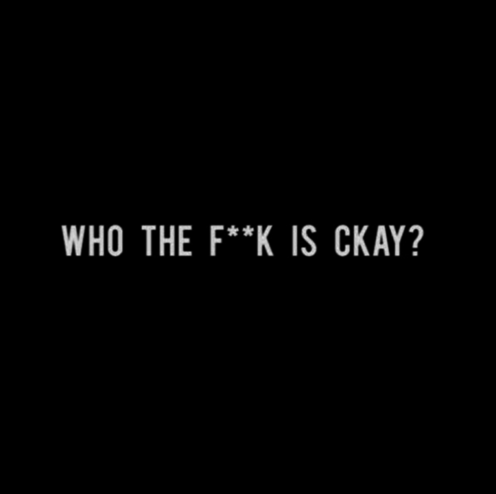 Ckay Who the fk is Ckay - EP: CKay – 'Who The F*cK Is CKay?'