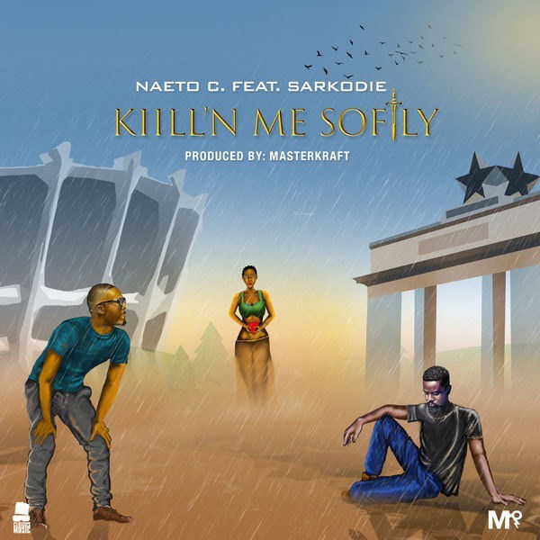 MUSIC: Naeto C ft. Sarkodie – 'Kill'N Me Softly'