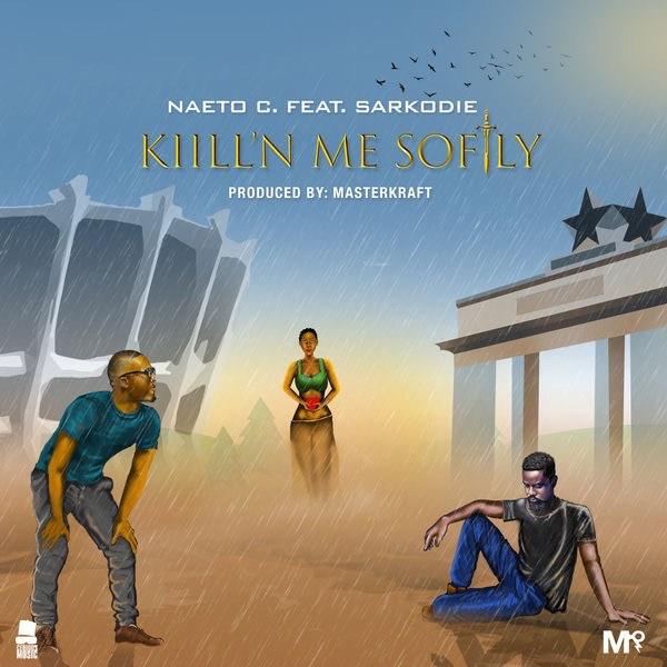 KillN me Softly ft Sarkodie Single - MUSIC: Naeto C ft. Sarkodie – 'Kill'N Me Softly'
