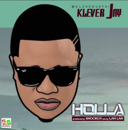 Klever Jay Holla - MUSIC: Klever Jay – 'Holla'