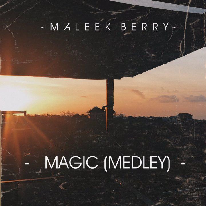 Photo of MUSIC: Maleek Berry – 'Magic (Medley)'