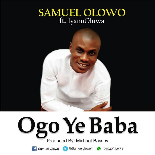 Ogo ye Baba track art - MUSIC: Samuel Olowo ft. IyanuOluwa - 'Ogo Ye Baba'