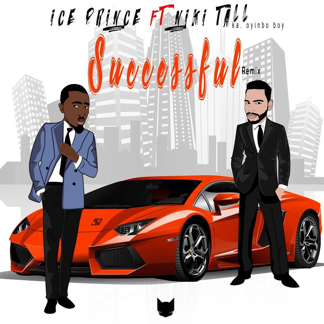 Success Remix Ice Prince Niki Tall - MUSIC: Ice Prince ft. Niki Tall - 'Successful (Remix)'