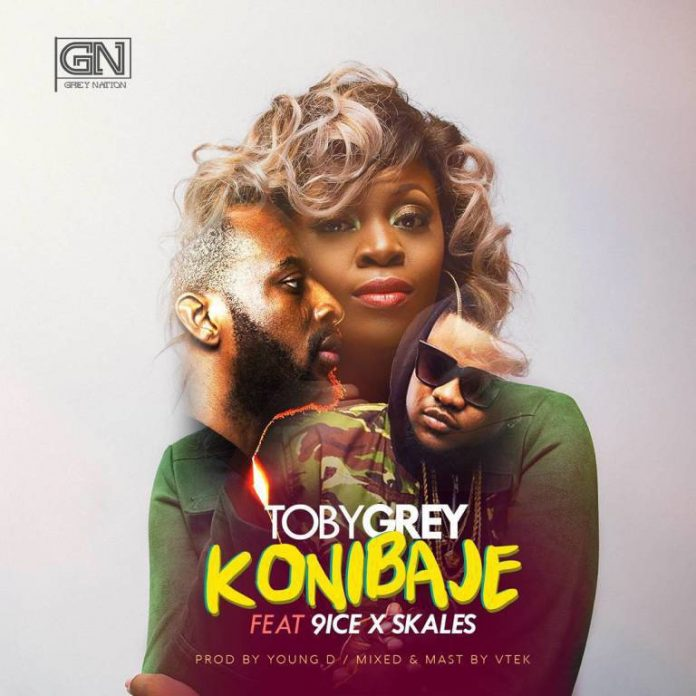 Toby Grey Konibaje ft. 9ice Skales - MUSIC: Toby Grey ft. 9ice & Skales – 'Konibaje'