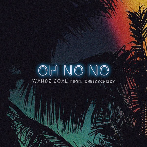 Wande Coal Oh No No Single - MUSIC: Wande Coal – Oh No No