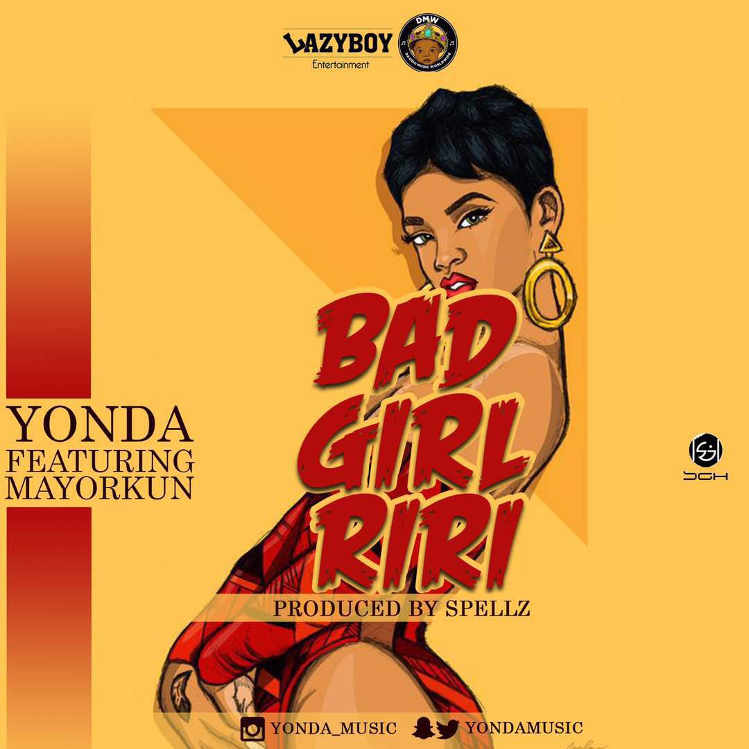 Yonda Bad Girl Riri Ft. Mayorkun - MUSIC: Yonda ft. Mayorkun – 'Bad Girl Riri'